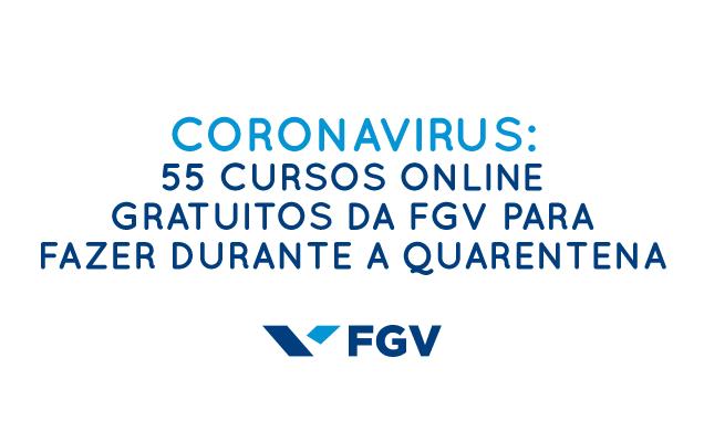 Coronavirus 55 Cursos Online Gratuitos Da Fgv Para Fazer Durante A Quarentena Estagio Online
