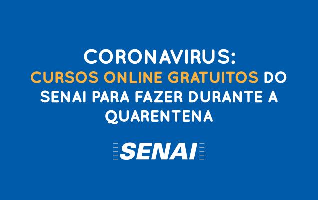 Coronavirus Cursos Online Gratuitos Do Senai Para Fazer Durante A Quarentena Estagio Online